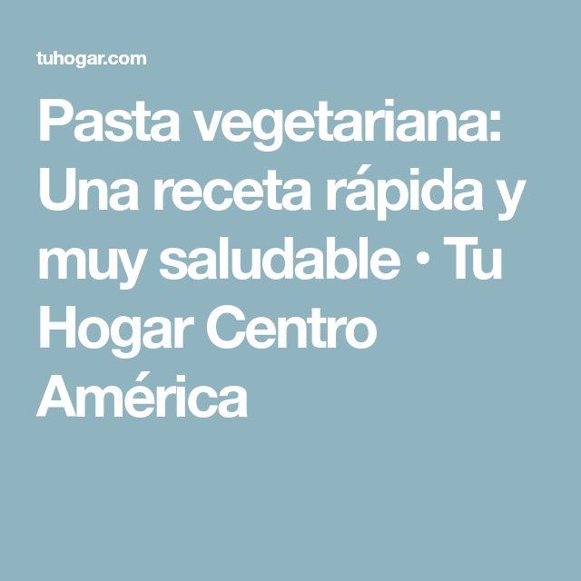 Pasta vegetariana: Una receta rápida y muy saludable • Tu Hogar Centro América