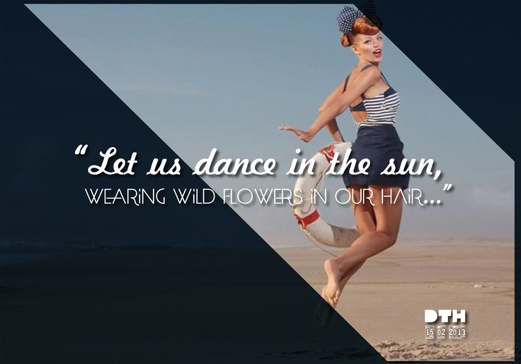 """Let us dance in the sun, wearing wild flowers in our hair..."" #dth24gr    Creative Graphic Designer: Δημήτρης Θεοδωρόπουλος"