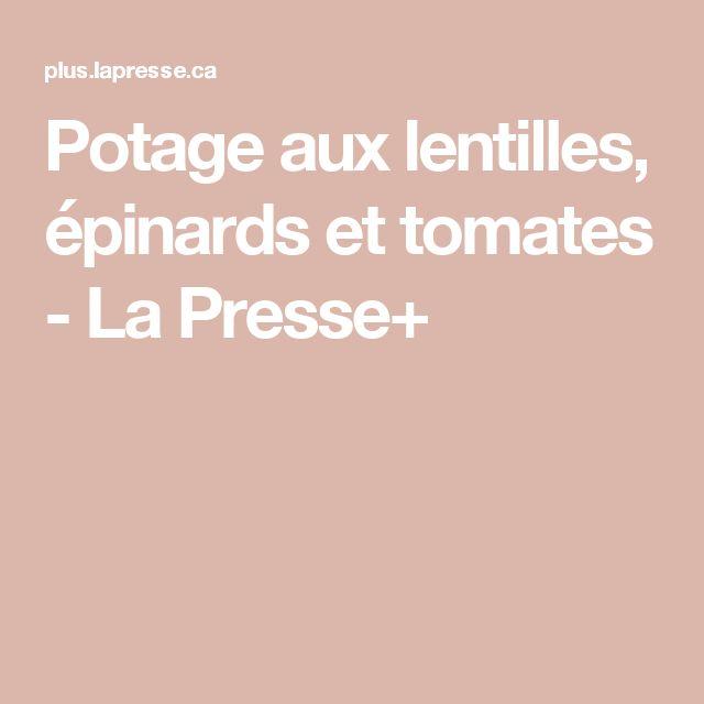 Potage aux lentilles, épinards et tomates - La Presse+