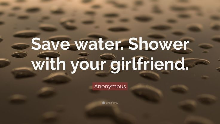 """Quotes About Water: """"Save water. Shower with your girlfriend."""" — Anonymous"""