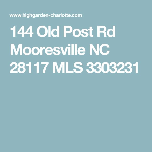 144 Old Post Rd Mooresville NC 28117 MLS 3303231