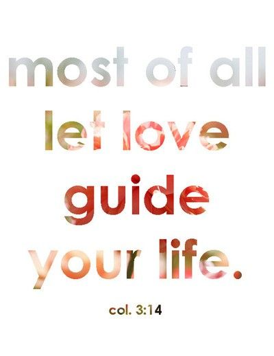 .Guide, Life, Inspiration, Quotes, Faith, 314, Col 3 14, Bible Verses, Colossians 3 14
