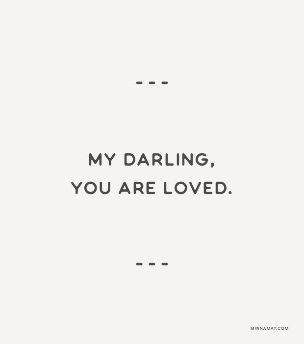 my darling, you are loved.