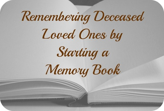 remembering deceased loved ones by starting a memory book