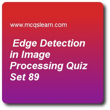Edge Detection in Image Processing Quizzes:      digital image processing Quiz 89 Questions and Answers - Practice image processing MCQsquestions and answers to learn edge detection in image processing quiz with answers. Practice MCQs to test learning on edge detection in image processing, sampling and fourier transform of sampled function, color fundamentals in color image processing, image sampling and quantization quizzes. Online edge detection in image processing worksheets has study ..