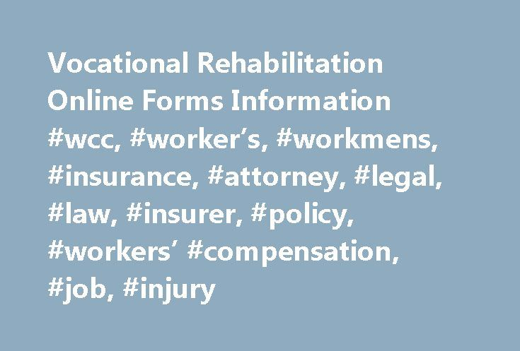 Vocational Rehabilitation Online Forms Information #wcc, #worker's, #workmens, #insurance, #attorney, #legal, #law, #insurer, #policy, #workers' #compensation, #job, #injury http://solomon-islands.remmont.com/vocational-rehabilitation-online-forms-information-wcc-workers-workmens-insurance-attorney-legal-law-insurer-policy-workers-compensation-job-injury/  # Use of this service constitutes and requires adherence to all conditions in our posted Terms of Service. Online Services security…