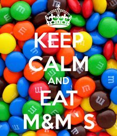 KEEP CALM AND EAT M&M`S - KEEP CALM AND CARRY ON Image Generator - brought to you by the Ministry of Information