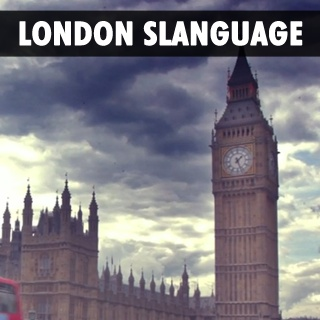 London Slanguage: For people visiting London during the Olympics here's a quick guide.