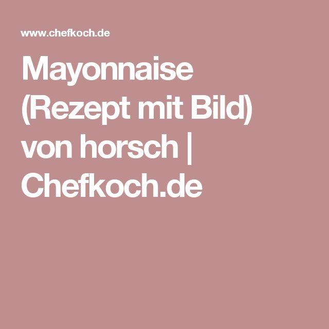 Mayonnaise (Rezept mit Bild) von horsch | Chefkoch.de