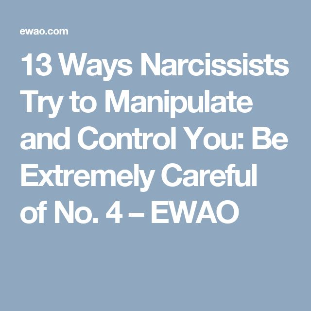 13 Ways Narcissists Try to Manipulate and Control You: Be Extremely Careful of No. 4 – EWAO