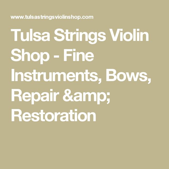 Tulsa Strings Violin Shop - Fine Instruments, Bows, Repair & Restoration