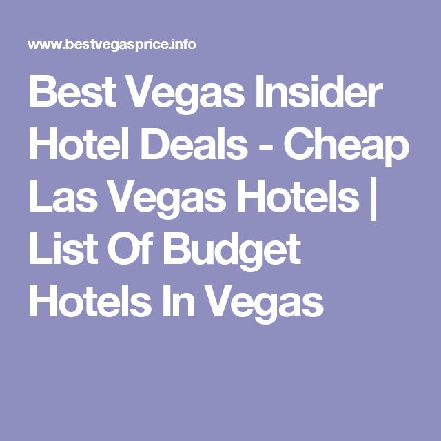 Best Vegas Insider Hotel Deals - Cheap Las Vegas Hotels | List Of Budget Hotels In Vegas