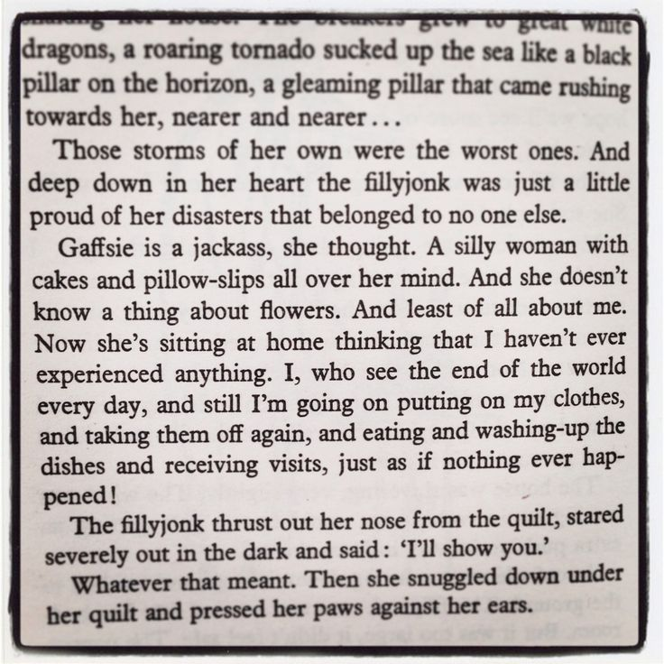 """""""Those storms of her own were the worst ones. And deep down in her heart the fillyjonk was just a little proud of her disasters that belonged to no one else."""" Quote from Tove Jansson's story 'The Fillyjonk who believed in Disasters,' found in the book """"Tales from Moominvalley."""""""