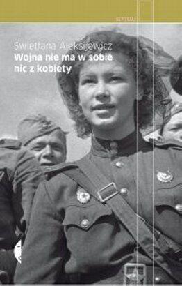 Wojna nie ma w sobie nic z kobiety - Swietłana Aleksijewicz