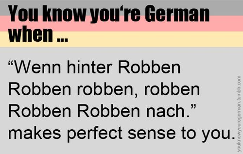 You know you're German when...--> It's just like: Wenn hinter Fliegen Fliegen fliegen, fliegen Fliegen Fliegen nach.