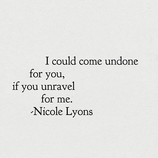 I could come undone for you, if you unravel for me.  #nicolelyons #words #wordporn #poetsofinstagram #poetsofig #poets #poetry #poetrycommunity #poetryisnotdead #poem #poemsporn #quotes #quote #quoteoftheday #qotd #quotestoliveby #wordstoliveby #passion #soul #truth