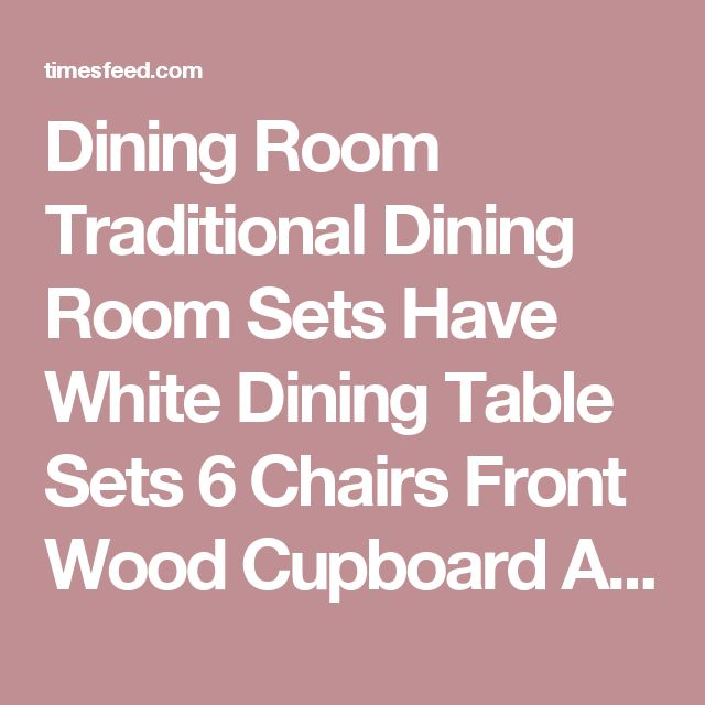 Dining Room Traditional Dining Room Sets Have White Dining Table Sets 6 Chairs Front Wood Cupboard Above Laminate Wood Floor Around Grey Painted Wall With Some White Big Poles Tips in Searching for Discount Dining Room Sets Casual. Farmhouse. By Ashley.  ~ Home Designing Tips