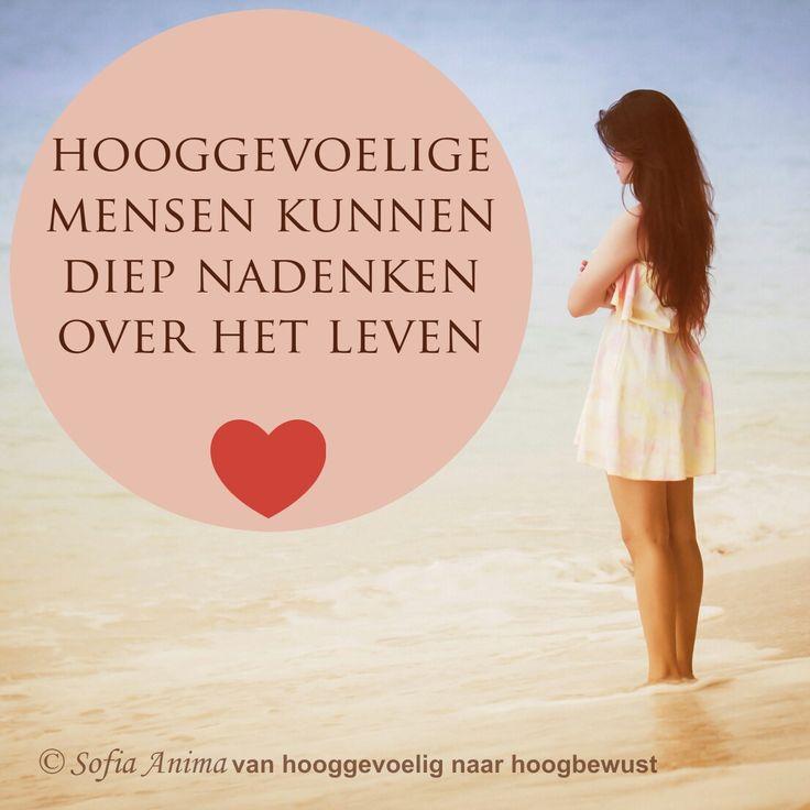 Hooggevoelige mensen kunnen diep nadenken over het leven. Sofia Anima, praktijk voor hooggevoelige mensen www.sofia-anima.nl #hsp #hooggevoelig #hoogbewust