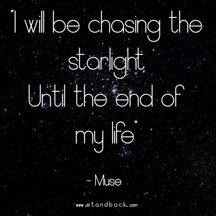 I will be chasing the starlight until the end of my life - Muse #starquote #muselyric