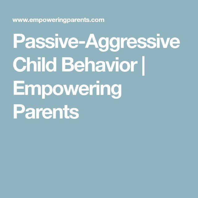 Passive-Aggressive Child Behavior | Empowering Parents