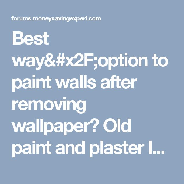 Best way/option to paint walls after removing wallpaper