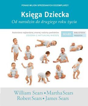 Księga dziecka. Od narodzin do drugiego roku życia-Sears William, Sears Martha, Sears Robert, Sears James