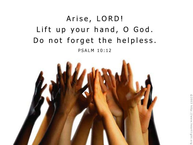 Inspirational illustration of Psalm 10:12 --  Arise, LORD! Lift up your hand, O God. Do not forget the helpless.