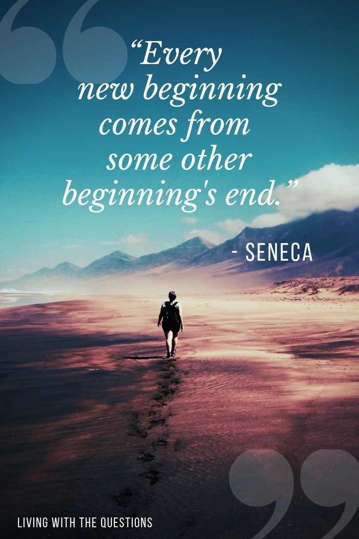 Every New Beginning Comes From Some Other Beginning S End Lucius Annaeus Seneca What Aspects Of Your New Beginning Quotes Beginning Quotes Ending Quotes