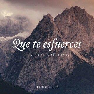 Sí, esfuérzate y sé valiente, no temas ni desmayes, porque Jehová tu Dios estará contigo en dondequiera que vayas. Josué 1:9 NBD