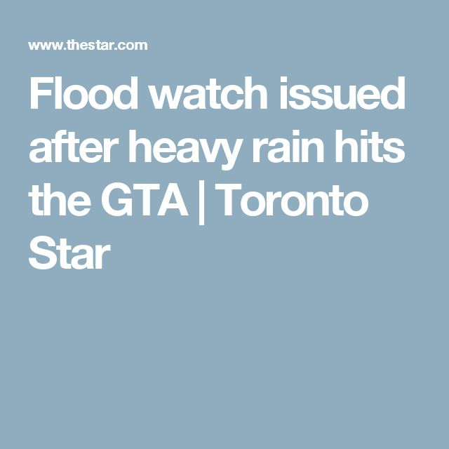 Flood watch issued after heavy rain hits the GTA | Toronto Star
