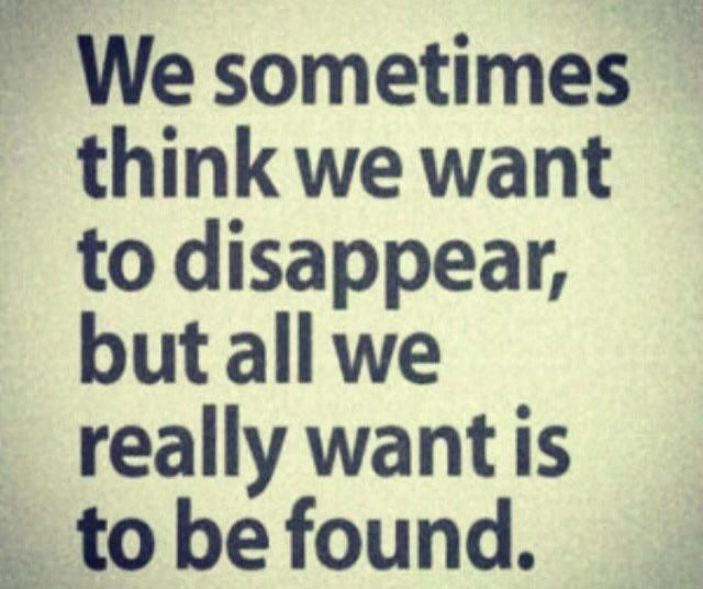 Saying Quotes About Sadness: We Sometimes Think We Want To Disappear, But All We Really