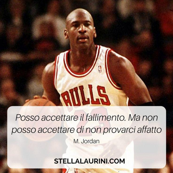 """""""Posso accettare il fallimento. Ma non posso accettare di non provarci affatto."""" – Michael Jordan"""