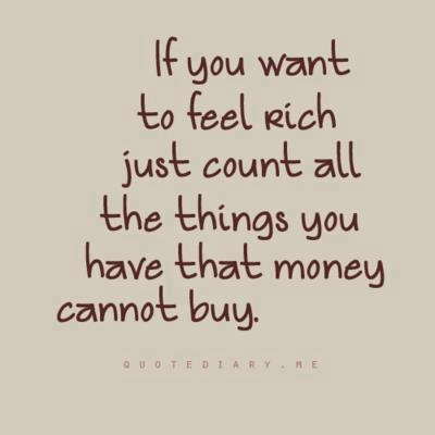 So true. I am wealthy. I have my amazing family.