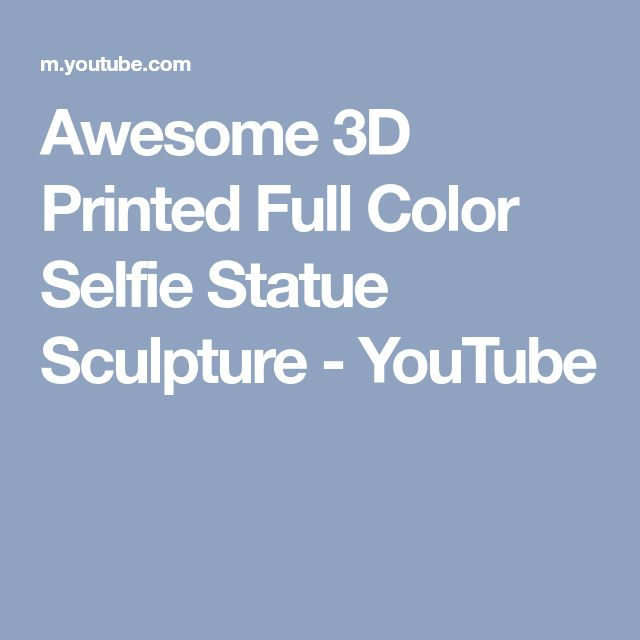Awesome 3D Printed Full Color Selfie Statue Sculpture - YouTube