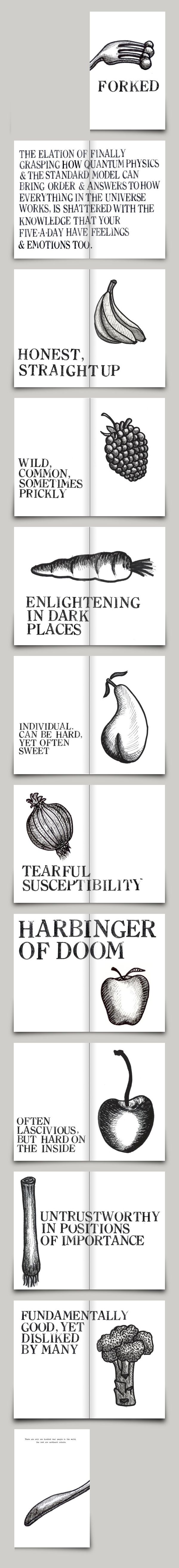 Forked - a light hearted look at how your fruit and vegetables might have feelings too.    Available at Magcloud:    http://www.magcloud.com/browse/issue/335392
