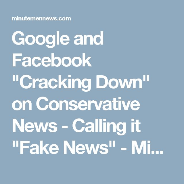 """Google and Facebook """"Cracking Down"""" on Conservative News - Calling it """"Fake News"""" - Minutemen News"""