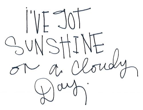 i've got sunshine on a cloudy day | Quote Me!