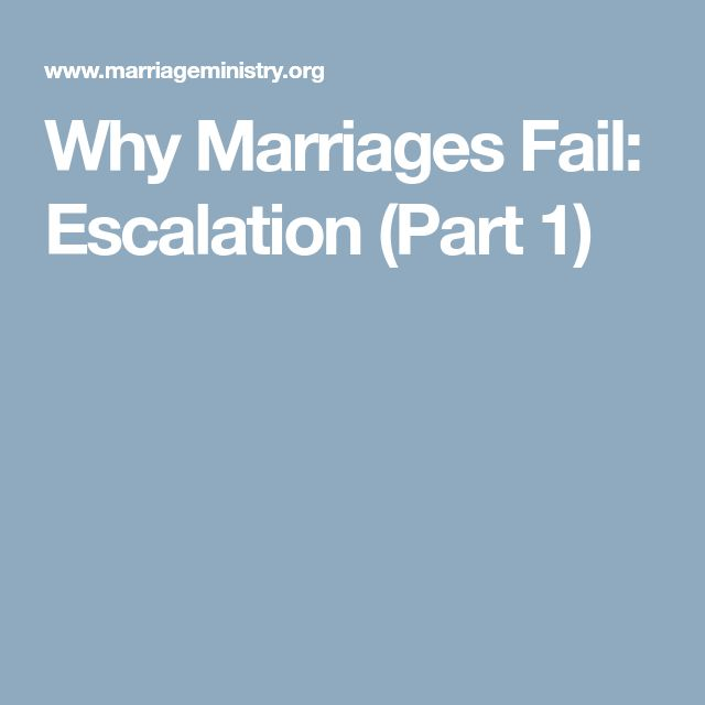 Why Marriages Fail: Escalation (Part 1)