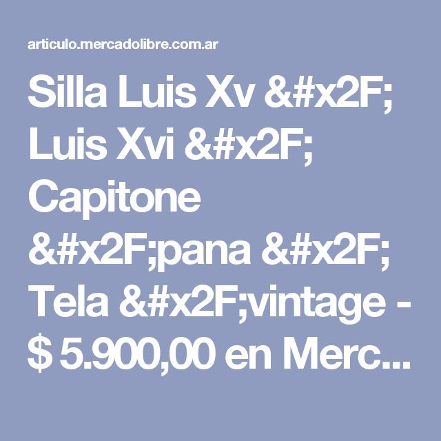 Silla Luis Xv / Luis Xvi / Capitone /pana / Tela /vintage - $ 5.900,00 en Mercado Libre
