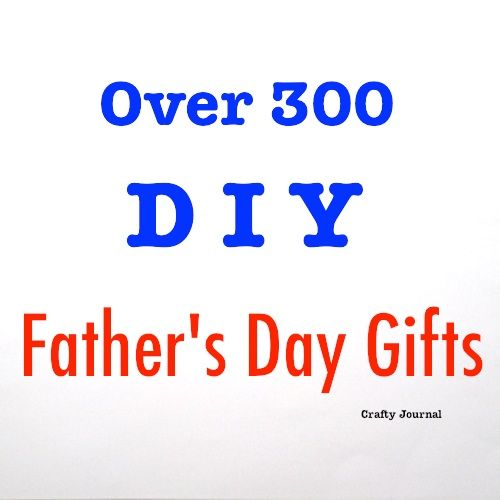 Over 300 DIY Father's Day Gifts - Crafty Journal