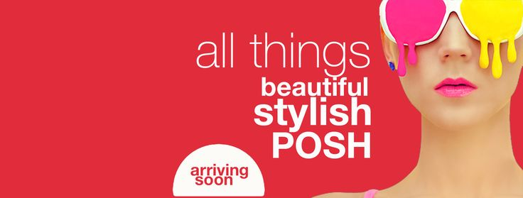 THE POSH - arriving soon!