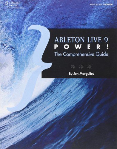 Ableton Live 9 Power!: The Comprehensive Guide by Jon Margulies