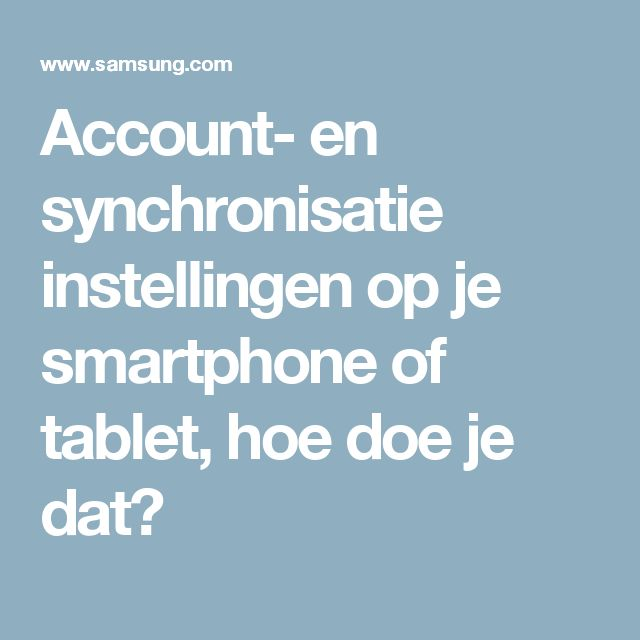 Account- en synchronisatie instellingen op je smartphone of tablet, hoe doe je dat?