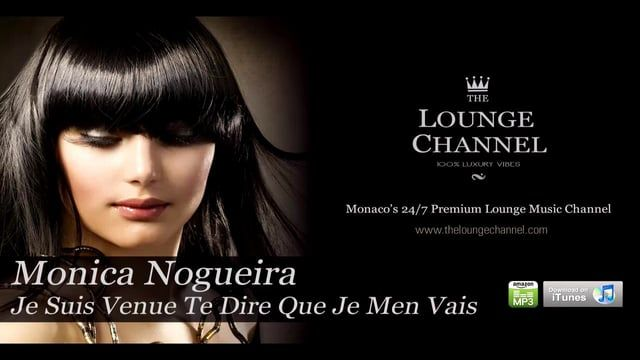 Monaco's 24/7 Premium Lounge Music Radio.  www.facebook.com/TheLoungeChannel  www.theloungechannel.com  From the album: Hôtel Costes, Vol. 7  https://itunes.apple.com/us/album/hotel-costes-vol.-7-mixed/id255050679  Buy track: http://www.amazon.com/suis-venu-dire-que-vais/dp/B004TWSEKI/ref=sr_1_fkmr0_2?s=dmusic&ie=UTF8&qid=1358548504&sr=1-2-fkmr0&keywords=Monica+Nogueira+-+Je+Suis+Venue++Te+Dire+Que+Je+Men+Vais
