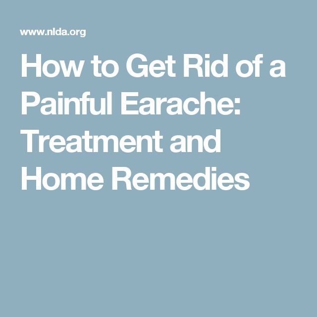 How to Get Rid of a Painful Earache: Treatment and Home Remedies