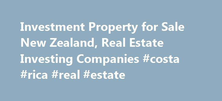 Investment Property for Sale New Zealand, Real Estate Investing Companies #costa #rica #real #estate http://realestate.remmont.com/investment-property-for-sale-new-zealand-real-estate-investing-companies-costa-rica-real-estate/  #new zealand real estate # Investing in New Zealand real estate for Australians The range of investment properties for sale in New Zealand presents an exciting opportunity for Australians and...The post Investment Property for Sale New Zealand, Real Estate Investing…