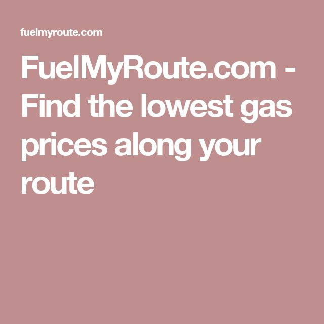 FuelMyRoute.com - Find the lowest gas prices along your route