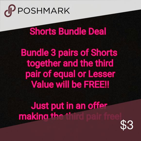 Shorts Sale Bundle 3 pairs of shorts together and the third pair of equal or lesser value is FREE!  Just put in an offer making the third pair free! Shorts