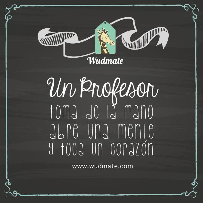 Un Profesor #Frase #Quotes #Love   Regala Sorpresas, Regala Amor, Regala Wudmate. Descubre más en www.wudmate.com y en nuestras redes sociales.