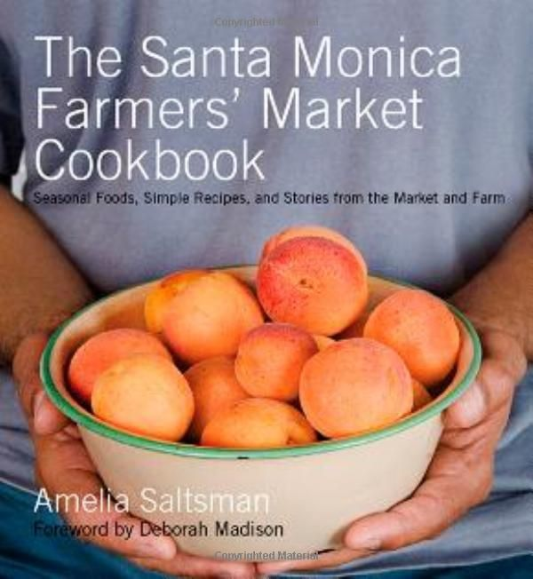 The Santa Monica Farmers' Market Cookbook: Seasonal Foods, Simple Recipes and Stories from the Market and Farm by Amelia Saltsman - Winner 2008